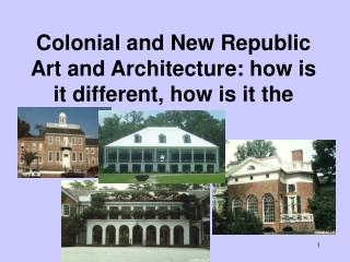 Colonial and New Republic Art and Architecture: how is it different, how is it the same?