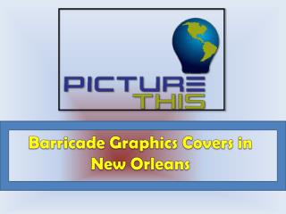 Barricade Graphics Covers in New Orleans