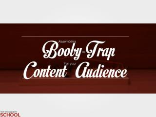 Assembling booby trap content audience insider