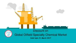 Discount on Global Oilfield Specialty Chemical Market Valid Upto 31 March 2017