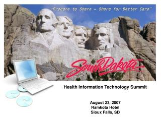 Health Information Technology Summit August 23, 2007 Ramkota  Hotel Sioux Falls, SD