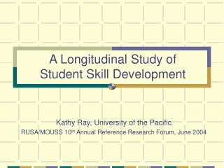 A Longitudinal Study of  Student Skill Development
