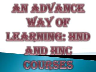 An Advance way of Learning: HND and HNC Courses