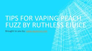 Tips For Vaping Peach Fuzz By Ruthless Ejuice