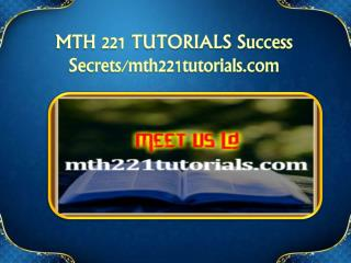MTH 221 TUTORIALS Success Secrets/mth221tutorials.com