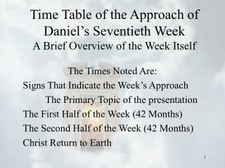 Time Table of the Approach of Daniel's Seventieth Week A Brief Overview of the Week Itself