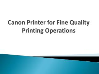 Canon Printer for Fine Quality Printing Operations
