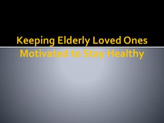 Keeping Elderly Loved Ones Motivated to Stay Healthy
