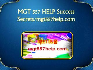 MGT 557 HELP Success Secrets/mgt557help.com