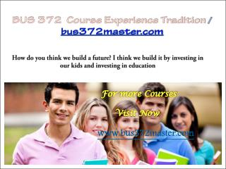 BUS 372  Course Experience Tradition / bus372master.com