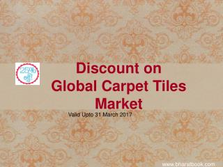 Discount on Global Carpet Tiles Market Valid Upto 31 March 2017