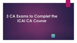 3 CA Exams to Complete the ICAI CA Course