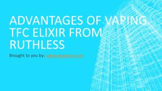 Advantages Of Vaping TFC Elixir From Ruthless