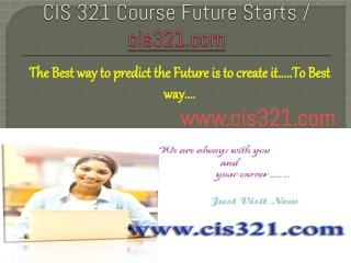 CIS 321 Course Future Starts / cis321dotcom