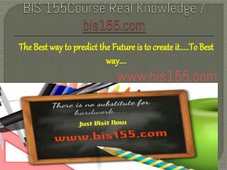 BIS 155Course Real Knowledge / bis155 dotcom