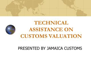 TECHNICAL ASSISTANCE ON CUSTOMS VALUATION