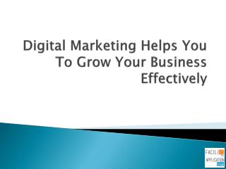 Digital Marketing Helps You To Grow Your Business Effectively