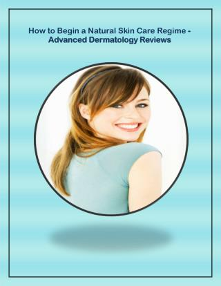 How to Begin a Natural Skin Care Regime - Advanced Dermatology Reviews