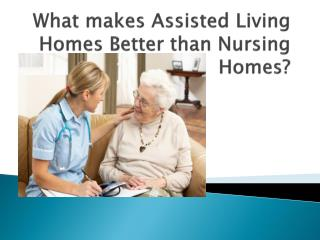 What makes Assisted Living Homes Better than Nursing Homes?