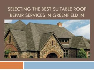 Selecting the best Suitable Roof Repair Services in Greenfield IN