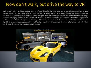 Now don't walk, but drive the way to VR