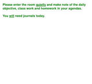 Please enter the room quietly and make note of the daily objective, class work and homework in your agendas. You wi