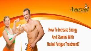How To Increase Energy And Stamina With Herbal Fatigue Treatment?