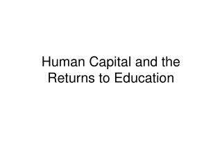 Human Capital and the Returns to Education