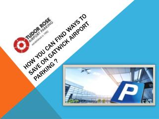 How you can find ways to save on Gatwick airport parking ?