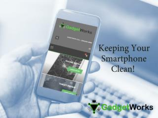 How To Clean Your Smartphone - My Gadget Works