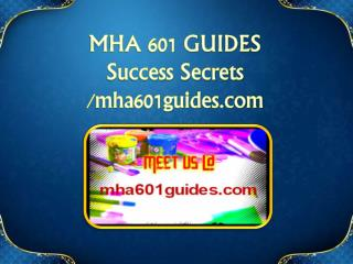MHA 601 GUIDES Success Secrets / mha601guides.com