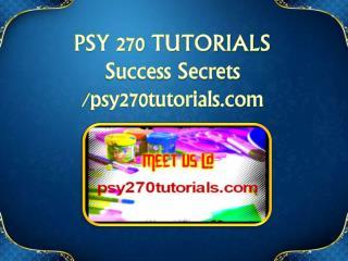 PSY 270 TUTORIALS Success Secrets / psy270tutorials.com