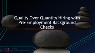Quality Over Quantity Hiring with Pre-Employment Background Checks