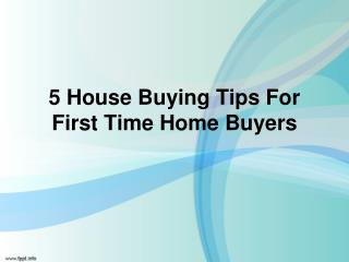 5 House Buying Tips For First Time Home Buyer