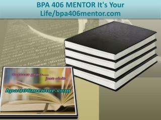 BPA 406 MENTOR It's Your Life/bpa406mentor.com