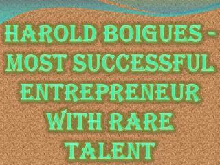 Harold Boigues - Most Successful Entrepreneur with Rare Talent