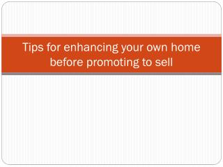 Tips for enhancing your own home before promoting to sell