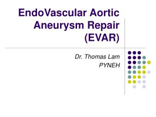 EndoVascular Aortic Aneurysm Repair (EVAR)