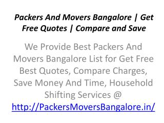 Packers And Movers Bangalore | Get Free Quotes | Compare and Save @ http://packersmoversbangalore.in/