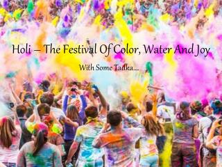Holi – The Festival Of Color, Water And Joy With Some Tadka