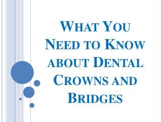 What You Need to Know about Dental Crowns and Bridges