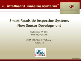 Smart Roadside Inspection Systems New Sensor Development  September 27, 2011 Brian Taylor, P.Eng.  CVSA ACE 2011, ITS Fo