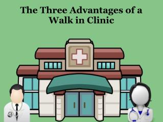 The Three Advantages of a Walk in Clinic