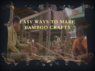 Easy ways to make bamboo crafts