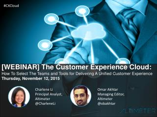 [WEBINAR SLIDES] The Customer Experience Cloud: How To Choose The Tools and Teams for Delivering A Unified Customer Expe