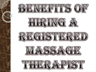 Benefits of Hiring a Registered Massage Therapist