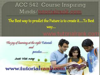 ACC 542  Course Inspiring Minds/tutorialrank.com
