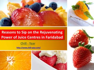 Reasons to Sip on the Rejuvenating Power of Juice Centres in Faridabad