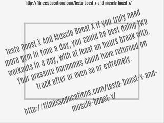 http://fitnesseducations.com/testo-boost-x-and-muscle-boost-x/