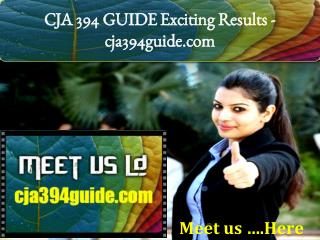 CJA 394 GUIDE Exciting Results -cja394guide.com